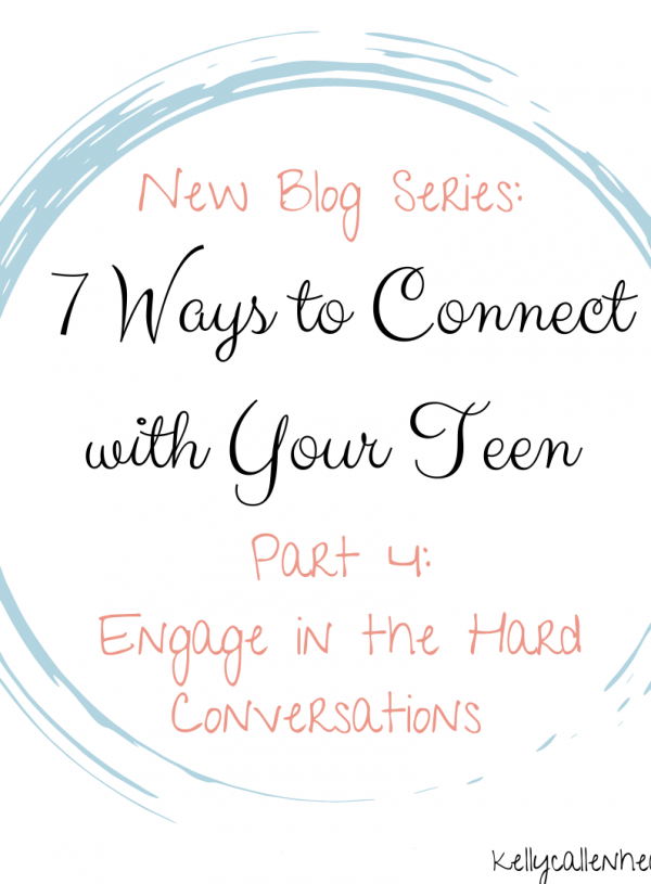 Engage in the Hard Conversations (7 Ways to Connect with Your Teen, Part 4)